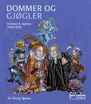 """""""Dommer og gjøgler. Christian B. Apenes (1902 - 1976) er tittelen på boken skrevet av Georg Apenes."""